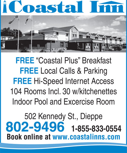 Coastal Inn Champlain (506-857-9686) - Annonce illustrée======= - FREE Coastal Plus  Breakfast FREE Local Calls & Parking FREE Hi-Speed Internet Access 104 Rooms Incl. 30 w/kitchenettes Indoor Pool and Excercise Room 502 Kennedy St., Dieppe 802-9496 1-855-833-0554 Book online at www.coastalinns.com