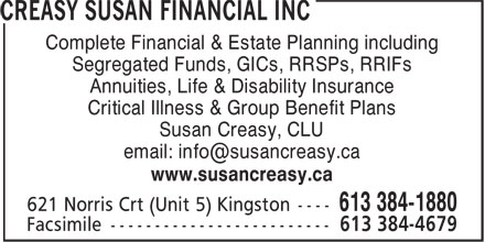 Susan Creasy Financial Inc (613-384-1880) - Annonce illustrée======= - Complete Financial & Estate Planning including Segregated Funds, GICs, RRSPs, RRIFs Annuities, Life & Disability Insurance Critical Illness & Group Benefit Plans Susan Creasy, CLU email: info@susancreasy.ca www.susancreasy.ca