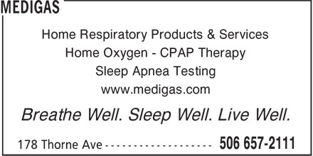 Medigas (506-657-2111) - Display Ad - Home Respiratory Products & Services Home Oxygen - CPAP Therapy Sleep Apnea Testing www.medigas.com Breathe Well. Sleep Well. Live Well.