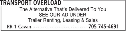 Transport Overload (705-745-4691) - Display Ad - The Alternative That's Delivered To You SEE OUR AD UNDER Trailer Renting, Leasing & Sales