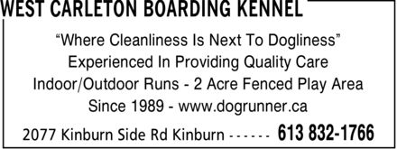 West Carleton Boarding Kennel (613-832-1766) - Display Ad - ¿Where Cleanliness Is Next To Dogliness¿ Experienced In Providing Quality Care Indoor/Outdoor Runs 2 Acre Fenced Play Area Since 1989 www.dogrunner.ca