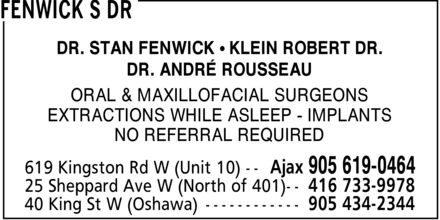 Fenwick S Dr., Klein R Dr. & Associates (905-619-0464) - Display Ad - DR. STAN FENWICK ¿ KLEIN ROBERT DR. DR. ANDRÉ ROUSSEAU ORAL & MAXILLOFACIAL SURGEONS EXTRACTIONS WHILE ASLEEP IMPLANTS NO REFERRAL REQUIRED