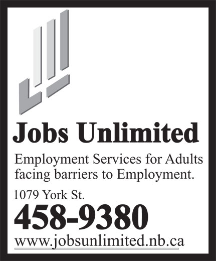 Jobs Unlimited (506-458-9380) - Annonce illustrée======= - Jobs Unlimited Employment Services for Adults facing barriers to Employment. 1079 York St. 458-9380 www.jobsunlimited.nb.ca
