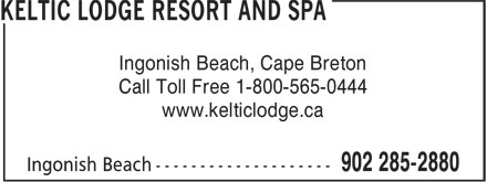 Keltic Lodge Resort And Spa (902-285-2880) - Display Ad - Ingonish Beach, Cape Breton Call Toll Free 1-800-565-0444 www.kelticlodge.ca