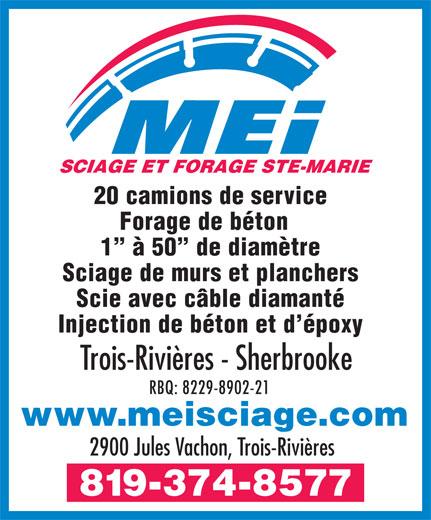 M E I Sciage et Forage (819-374-8577) - Annonce illustrée======= - SCIAGE ET FORAGE STE-MARIE 20 camions de service Forage de béton 1  à 50  de diamètre Sciage de murs et planchers Scie avec câble diamanté Injection de béton et d époxy Trois-Rivières - Sherbrooke RBQ: 8229-8902-21 www.meisciage.com 2900 Jules Vachon, Trois-Rivières 819-374-8577