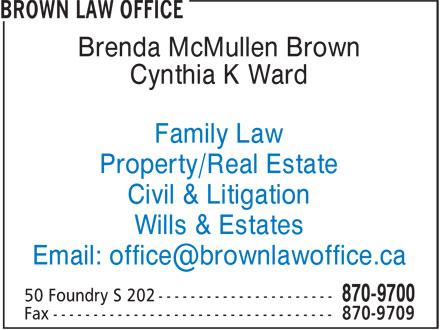 Brown Law Office (506-870-9700) - Annonce illustrée======= - Brenda McMullen Brown Cynthia K Ward Family Law Property/Real Estate Civil & Litigation Wills & Estates