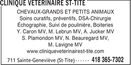 Clinique Vétérinaire St-Tite (418-365-7302) - Display Ad - CHEVAUX-GRANDS ET PETITS ANIMAUX Soins curatifs, préventifs, DSA-Chirurgie Échographie, Suivi de poulinière, Boiteries Y. Caron MV, M. Lebrun MV, A. Jucker MV S. Plamondon MV, N. Beauregard MV, M. Lavigne MV www.cliniqueveterinairest-tite.com