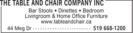 The Table and Chair Company Inc (519-668-1200) - Display Ad - Bar Stools • Dinettes • Bedroom Livingroom & Home Office Furniture www.tableandchair.ca Bar Stools • Dinettes • Bedroom Livingroom & Home Office Furniture www.tableandchair.ca