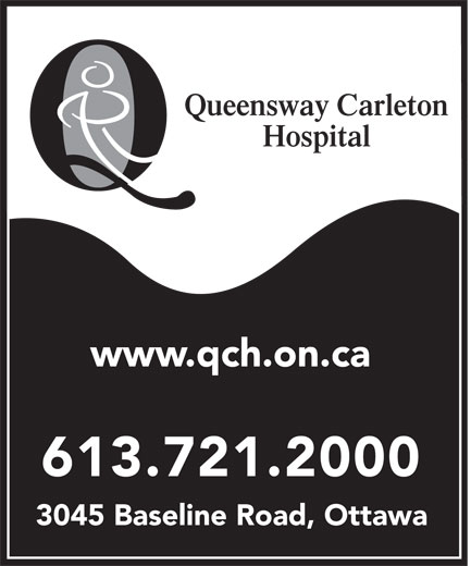 Queensway Carleton Hospital (613-721-2000) - Display Ad - Queensway Carleton Hospital www.qch.on.ca 613.721.2000 3045 Baseline Road, Ottawa Queensway Carleton Hospital www.qch.on.ca 613.721.2000 3045 Baseline Road, Ottawa