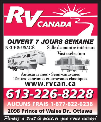 RV Canada (613-226-8228) - Annonce illustrée======= - OUVERT 7 JOURS SEMAINE NEUF & USAGÉ Salle de montre intérieure Vaste sélection Autocaravanes - Semi-caravanes Tentes-caravanes et caravanes classiques www.rvcan.ca 613-226-8228 AUCUNS FRAIS 1-877-822-6238 2098 Prince of Wales Dr., Ottawa Pensez à tout le plaisir que vous aurez!