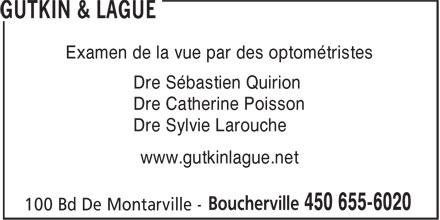 Gutkin & Laguë (450-655-6020) - Annonce illustrée======= - Examen de la vue par des optométristes Dre Sébastien Quirion Dre Catherine Poisson Dre Sylvie Larouche www.gutkinlague.net