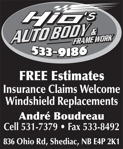 Hio's Auto Body (506-533-9186) - Annonce illustrée======= - Insurance Claims Welcome Windshield Replacements André Boudreau Cell 531-7379   Fax 533-8492 836 Ohio Rd, Shediac, NB E4P 2K1 FREE Estimates