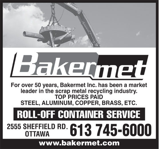 Bakermet Inc (613-745-6000) - Display Ad - For over 50 years, Bakermet Inc. has been a market STEEL, ALUMINUM, COPPER, BRASS, ETC. 2555 SHEFFIELD RD. 613 745-6000 OTTAWA www.bakermet.comwww.bakermet.com leader in the scrap metal recycling industry. TOP PRICES PAID