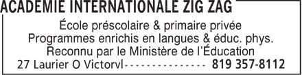 Académie Internationale Zig Zag (819-357-8112) - Display Ad - École préscolaire & primaire privée Programmes enrichis en langues & éduc. phys. Reconnu par le Ministère de l'Éducation