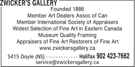Zwicker's Gallery (902-423-7662) - Annonce illustrée======= - Founded 1886 Member Art Dealers Assoc of Can Member International Society of Appraisers Widest Selection of Fine Art in Eastern Canada Museum Quality Framing Appraisers of Fine Art Restorers of Fine Art www.zwickersgallery.ca  Founded 1886 Member Art Dealers Assoc of Can Member International Society of Appraisers Widest Selection of Fine Art in Eastern Canada Museum Quality Framing Appraisers of Fine Art Restorers of Fine Art www.zwickersgallery.ca  Founded 1886 Member Art Dealers Assoc of Can Member International Society of Appraisers Widest Selection of Fine Art in Eastern Canada Museum Quality Framing Appraisers of Fine Art Restorers of Fine Art www.zwickersgallery.ca  Founded 1886 Member Art Dealers Assoc of Can Member International Society of Appraisers Widest Selection of Fine Art in Eastern Canada Museum Quality Framing Appraisers of Fine Art Restorers of Fine Art www.zwickersgallery.ca  Founded 1886 Member Art Dealers Assoc of Can Member International Society of Appraisers Widest Selection of Fine Art in Eastern Canada Museum Quality Framing Appraisers of Fine Art Restorers of Fine Art www.zwickersgallery.ca