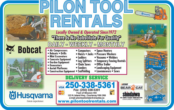 Pilon Tool Rentals (250-338-5361) - Display Ad - Locally Owned & Operated Since1972 Air Compressors Compactors Space Heaters Log Splitters  Temporary Fencing Rentals Garden Equipment Chain Saws Office Trailer Generators Sanders Landscaping Equipment Aerial Platforms Construction Equipment Scaffolding Lawnmowers   Saws DELIVERY SERVICE 250-338-5361 Fax: (250) 338-5391 Foot of Mission Hill 123 N. Island Hwy., Courtenay V9N 3N9 Great experience www.pilontoolrentals.com Hoists   Jacks  Pressure Washers Mini Excavators Ladders Vacuums   Welders Concrete Equipment Log Splitters  Temporary Fencing Rentals Garden Equipment Chain Saws Office Trailer Generators Sanders Landscaping Equipment Aerial Platforms Construction Equipment Scaffolding Lawnmowers   Saws DELIVERY SERVICE 250-338-5361 Fax: (250) 338-5391 Foot of Mission Hill Bobcats   Drills 123 N. Island Hwy., Courtenay V9N 3N9 Great experience www.pilontoolrentals.com Locally Owned & Operated Since1972 Air Compressors Compactors Space Heaters Bobcats   Drills Hoists   Jacks  Pressure Washers Mini Excavators Ladders Vacuums   Welders Concrete Equipment