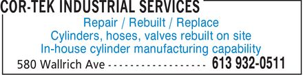 Cor-Tek Industrial Services (613-932-0511) - Annonce illustrée======= - Repair / Rebuilt / Replace Cylinders, hoses, valves rebuilt on site In-house cylinder manufacturing capability