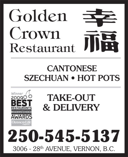 Golden Crown (250-545-5137) - Display Ad - CANTONESE SZECHUAN   HOT POTS TAKE-OUT & DELIVERY 250-545-5137 th 3006 - 28 AVENUE, VERNON, B.C. CANTONESE SZECHUAN   HOT POTS TAKE-OUT & DELIVERY 250-545-5137 th 3006 - 28 AVENUE, VERNON, B.C.