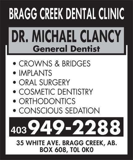 Bragg Creek Dental Clinic (403-949-2288) - Display Ad - General Dentist CROWNS & BRIDGES IMPLANTS ORAL SURGERY COSMETIC DENTISTRY ORTHODONTICS CONSCIOUS SEDATION 403 949-2288