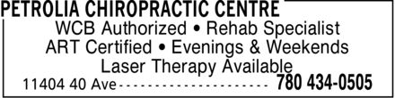 Petrolia Chiropractic Centre (780-434-0505) - Display Ad - WCB Authorized  Rehab Specialist ART Certified  Evenings & Weekends Laser Therapy Available  WCB Authorized  Rehab Specialist ART Certified  Evenings & Weekends Laser Therapy Available  WCB Authorized  Rehab Specialist ART Certified  Evenings & Weekends Laser Therapy Available  WCB Authorized  Rehab Specialist ART Certified  Evenings & Weekends Laser Therapy Available