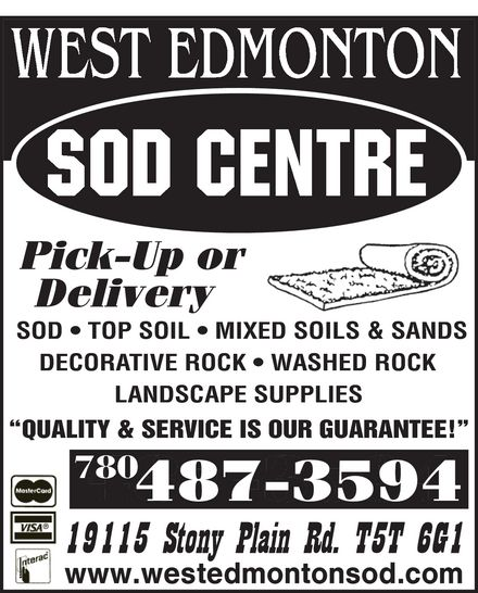 West Edmonton Sod Centre (780-487-3594) - Display Ad - SOD   TOP SOIL   MIXED SOILS & SANDS DECORATIVE ROCK   WASHED ROCK LANDSCAPE SUPPLIES QUALITY & SERVICE IS OUR GUARANTEE! 780 SOD   TOP SOIL   MIXED SOILS & SANDS DECORATIVE ROCK   WASHED ROCK LANDSCAPE SUPPLIES QUALITY & SERVICE IS OUR GUARANTEE! 780  SOD   TOP SOIL   MIXED SOILS & SANDS DECORATIVE ROCK   WASHED ROCK LANDSCAPE SUPPLIES QUALITY & SERVICE IS OUR GUARANTEE! 780 SOD   TOP SOIL   MIXED SOILS & SANDS DECORATIVE ROCK   WASHED ROCK LANDSCAPE SUPPLIES QUALITY & SERVICE IS OUR GUARANTEE! 780