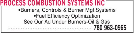 Process Combustion Systems Inc (780-963-0965) - Display Ad - ¿Burners, Controls & Burner Mgt.Systems ¿Fuel Efficiency Optimization See Our Ad Under Burners-Oil & Gas ¿Burners, Controls & Burner Mgt.Systems ¿Fuel Efficiency Optimization See Our Ad Under Burners-Oil & Gas