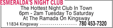 Esmeralda's Night Club (780-453-7320) - Annonce illustrée======= - The Hottest Night Club In Town 6pm 2am Tuesday To Saturday At The Ramada On Kingsway The Hottest Night Club In Town 6pm 2am Tuesday To Saturday At The Ramada On Kingsway