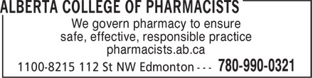 Alberta College of Pharmacists (780-990-0321) - Display Ad - We govern pharmacy to ensure safe, effective, responsible practice pharmacists.ab.ca We govern pharmacy to ensure safe, effective, responsible practice pharmacists.ab.ca