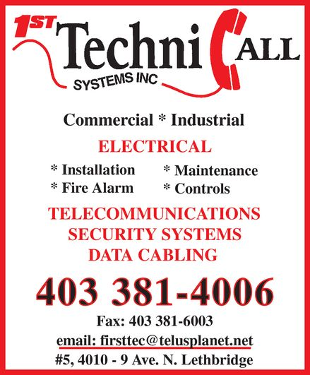 1st TechniCall Systems Inc (403-381-4006) - Annonce illustrée======= - 1ST TechniCALL SYSTEMS INC Commercial  Industrial ELECTRICAL Installation Fire Alarm Maintenance Controls TELECOMMUNICATIONS SECURITY SYSTEMS DATA CABLING 403 381-4006 Fax: 403 381-6003 email: firsttec@telusplanet.net #5, 4010 9 Ave. N. Lethbridge