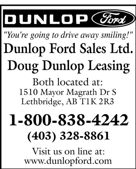 Dunlop Ford Sales Ltd (403-328-8861) - Annonce illustrée======= - Dunlop Ford Sales Ltd. Doug Dunlop Leasing Both located at: 1510 Mayor Magrath Dr S Lethbridge, AB T1K 2R3 Visit us on line at: www.dunlopford com