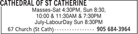 Cathedral Of St Catherine (905-684-3964) - Annonce illustrée======= - Masses-Sat 4:30PM, Sun 8:30, 10:00 & 11:30AM & 7:30PM July-LabourDay Sun 8:30PM