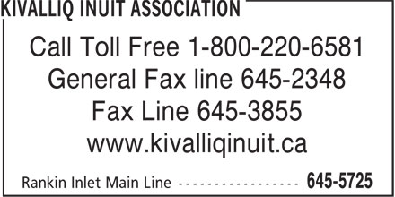Kivalliq Inuit Association (867-645-5725) - Annonce illustrée======= - Call Toll Free 1-800-220-6581 Fax Line 645-3855 General Fax line 645-2348 www.kivalliqinuit.ca