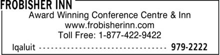 Frobisher Inn (867-979-2222) - Annonce illustrée======= - Award Winning Conference Centre & Inn www.frobisherinn.com Toll Free: 1-877-422-9422