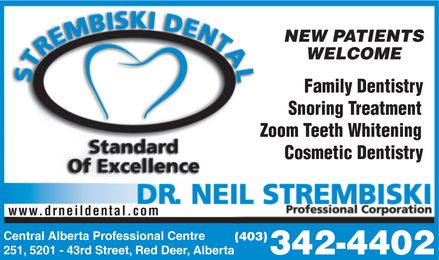 Strembiski Neil Dr Professional Corporation (403-342-4402) - Annonce illustrée======= - Family Dentistry Snoring Treatment Zoom Teeth Whitening Cosmetic Dentistry www.drneildental.com Central Alberta Professional Centre (403) 251, 5201 - 43rd Street, Red Deer, Alberta 342-4402