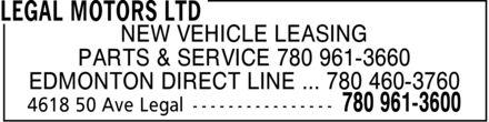 Legal Motors Ltd (780-961-3660) - Annonce illustrée======= - NEW VEHICLE LEASING PARTS & SERVICE  780 961-3660 EDMONTON DIRECT LINE  780 460-3760  NEW VEHICLE LEASING PARTS & SERVICE  780 961-3660 EDMONTON DIRECT LINE  780 460-3760