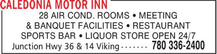 Caledonia Motor Inn (780-336-2400) - Display Ad - 28 AIR COND. ROOMS • MEETING & BANQUET FACILITIES • RESTAURANT SPORTS BAR • LIQUOR STORE OPEN 24/7