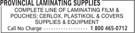 Provincial Laminating Supplies (1-800-465-0712) - Annonce illustrée======= - COMPLETE LINE OF LAMINATING FILM & POUCHES; CERLOX, PLASTIKOIL & COVERS SUPPLIES & EQUIPMENT