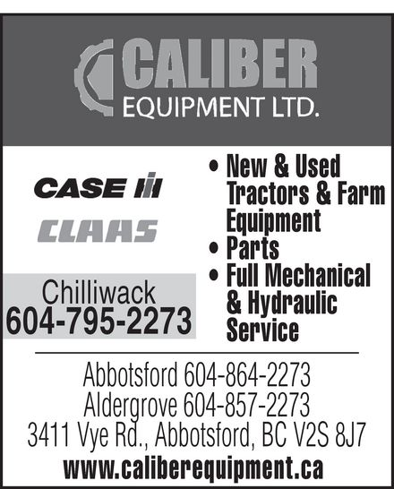 Caliber Equipment Ltd (604-857-2273) - Annonce illustrée======= - caliber equipment ltd.  New & Used Tractors & Farm Equipment Parts Full Mechanical & Hydraulic Service  case  claas  Chilliwack 604-795-2273  Abbotsford 604-864-2273 Aldergrove 604-857-2273 3411 Vye Rd., Abbotsford, BC V2S 8J7 www.caliberequipment.ca