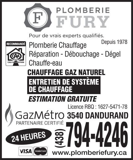 Plomberie Fury (514-728-9257) - Annonce illustrée======= - Depuis 1978 Plomberie Chauffage Réparation - Débouchage - Dégel Chauffe-eau CHAUFFAGE GAZ NATUREL ENTRETIEN DE SYSTÈME DE CHAUFFAGE ESTIMATION GRATUITE Licence RBQ : 1627-5471-78 24 HEURES3540 DANDURAND 794-4246 (438) www.plomberiefury.ca Pour de vrais experts qualifiés.