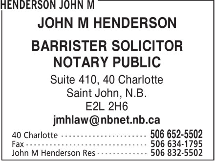 John M Henderson (506-652-5502) - Display Ad - JOHN M HENDERSON BARRISTER SOLICITOR NOTARY PUBLIC Suite 410, 40 Charlotte Saint John, N.B. E2L 2H6