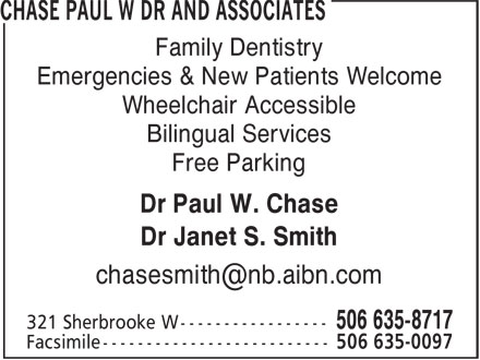 Chase Paul W Dr And Associates (506-635-8717) - Annonce illustrée======= - Family Dentistry Emergencies & New Patients Welcome Wheelchair Accessible Bilingual Services Free Parking Dr Paul W. Chase Dr Janet S. Smith
