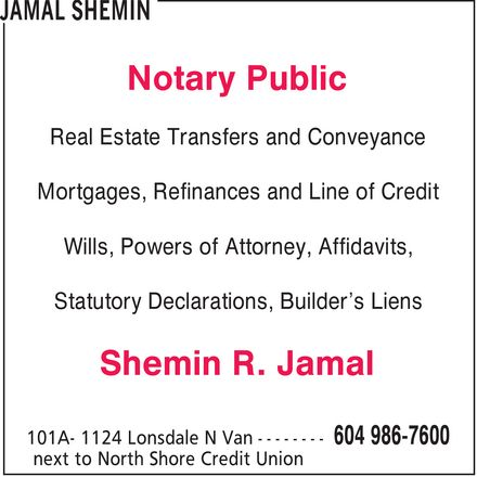 Jamal Shemin (604-986-7600) - Annonce illustrée======= - Notary Public Real Estate Transfers and Conveyance Mortgages, Refinances and Line of Credit Wills, Powers of Attorney, Affidavits, Statutory Declarations, Builder¿s Liens Shemin R. Jamal