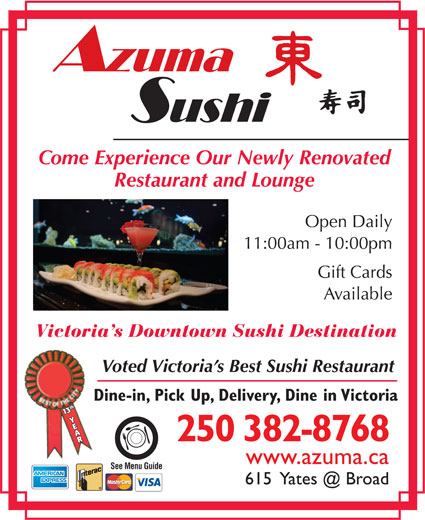 Azuma Sushi (250-382-8768) - Annonce illustrée======= - Come Experience Our Newly Renovated Restaurant and Lounge Open Daily 11:00am - 10:00pm Gift Cards Available Victoria s Downtown Sushi Destination Voted Victoria s Best Sushi Restaurant Dine-in, Pick Up, Delivery, Dine in Victoria 113th Y3th Y AAR 250 382-8768 www.azuma.ca See Menu Guide Come Experience Our Newly Renovated Restaurant and Lounge Open Daily 11:00am - 10:00pm Gift Cards Available Victoria s Downtown Sushi Destination Voted Victoria s Best Sushi Restaurant Dine-in, Pick Up, Delivery, Dine in Victoria 113th Y3th Y AAR 250 382-8768 www.azuma.ca See Menu Guide
