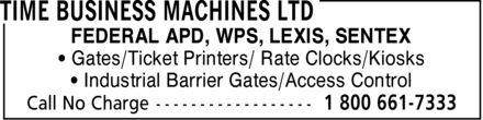Time Business Machines Ltd (1-800-661-7333) - Annonce illustrée======= - * Gates/Ticket Printers/ Rate Clocks/Kiosks * Industrial Barrier Gates/Access Control FEDERAL APD, WPS, LEXIS, SENTEX