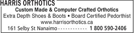 Harris Orthotics (1-800-590-2406) - Annonce illustrée======= - www.harrisorthotics.ca Custom Made & Computer Crafted Orthotics Extra Depth Shoes & Boots • Board Certified Pedorthist