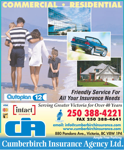 Cumberbirch Insurance Agency Ltd (250-388-4221) - Display Ad - COMMERCIAL   RESIDENTIAL Friendly Ser vice For All Y our Insurance Needs Serving Greater Victoria for Over 40 Years 250 388-4221 F AX 250 388-4641 email: info@cumberbirchinsurance.com www.cumberbirchinsurance.com 880 Pandora Ave., Victoria, BC V8W 1P4 Ample Free Parking Cumberbir ch   Insuran ce   Agency  Ltd.