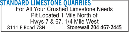 Standard Limestone Quarries (204-467-2445) - Display Ad - For All Your Crushed Limestone Needs Pit Located 1 Mile North of Hwys 7 & 67, 1/4 Mile West  For All Your Crushed Limestone Needs Pit Located 1 Mile North of Hwys 7 & 67, 1/4 Mile West  For All Your Crushed Limestone Needs Pit Located 1 Mile North of Hwys 7 & 67, 1/4 Mile West  For All Your Crushed Limestone Needs Pit Located 1 Mile North of Hwys 7 & 67, 1/4 Mile West