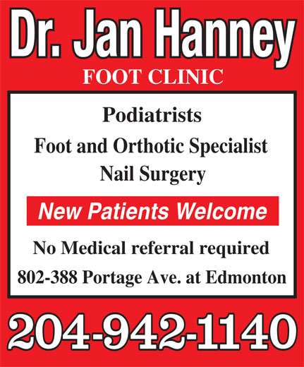 Hanney Jan Dr (204-942-1140) - Annonce illustrée======= - Foot and Orthotic Specialist Nail Surgery New Patients Welcome No Medical referral required 802-388 Portage Ave. at Edmonton Podiatrists Dr. Jan Hanney FOOT CLINIC