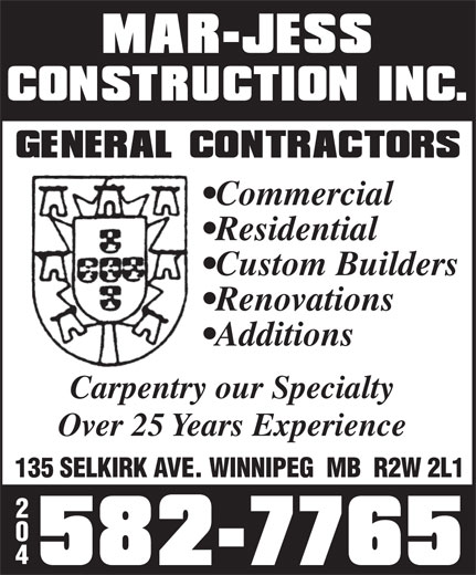 Mar-Jess Construction Inc (204-582-7765) - Display Ad - Commercial Residential Custom Builders Renovations Additions Carpentry our Specialty Over 25 Years Experience 135 SELKIRK AVE. WINNIPEG  MB  R2W 2L1 2 0 4