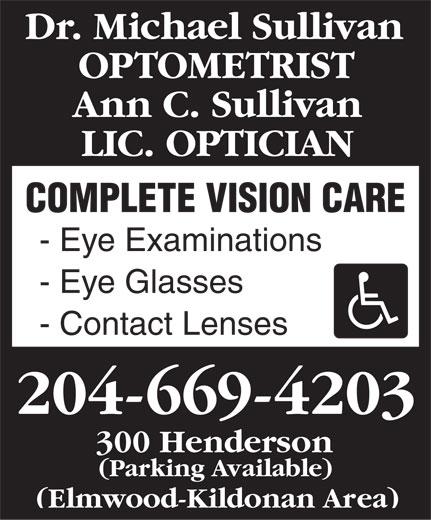 Sullivan Michael Dr (204-669-4203) - Display Ad - Dr. Michael Sullivan OPTOMETRIST Ann C. Sullivan LIC. OPTICIAN COMPLETE VISION CARE - Eye Examinations - Eye Glasses - Contact Lenses 204-669-4203 300 Henderson (Parking Available) (Elmwood-Kildonan Area)